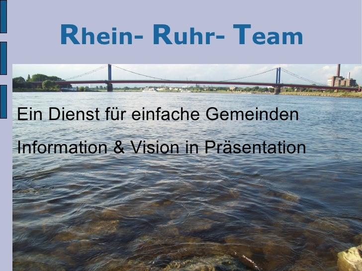 R hein-  R uhr-  T eam <ul>Ein Dienst für einfache Gemeinden  Information & Vision in Präsentation </ul>