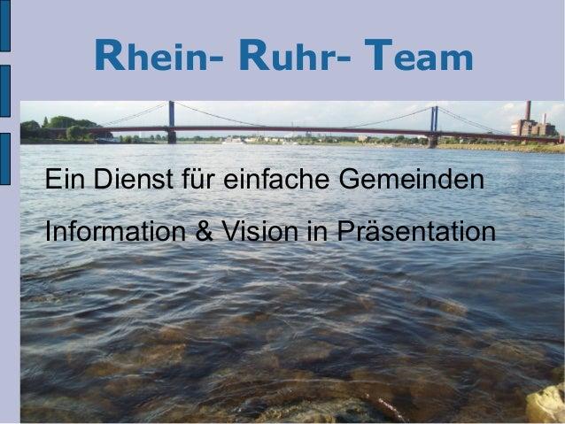 Rhein- Ruhr- Team Ein Dienst für einfache Gemeinden Information & Vision in Präsentation