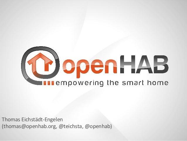 Thomas Eichstädt-Engelen(thomas@openhab.org, @teichsta, @openhab)