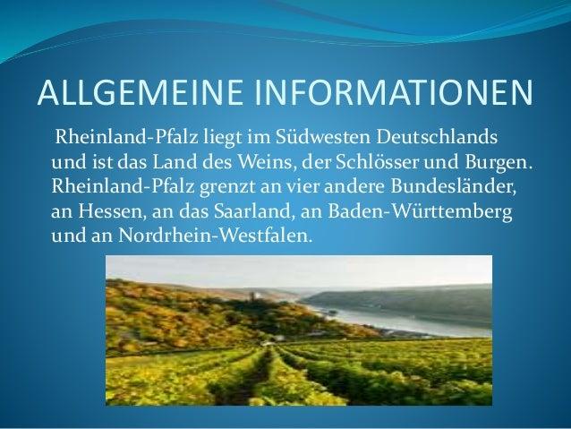 ALLGEMEINE INFORMATIONEN Rheinland-Pfalz liegt im Südwesten Deutschlands und ist das Land des Weins, der Schlösser und Bur...