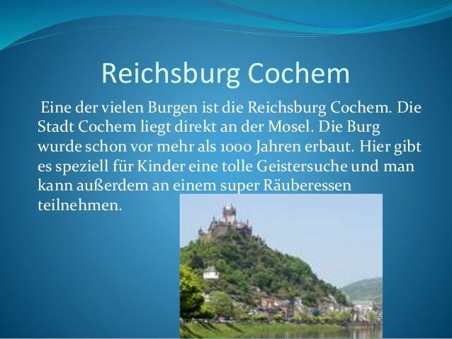 Reichsburg Cochem Eine der vielen Burgen ist die Reichsburg Cochem. Die Stadt Cochem liegt direkt an der Mosel. Die Burg w...