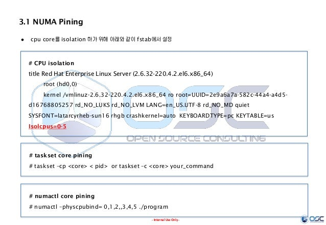 - Internal Use Only - 3.1 NUMA Pining # CPU isolation title Red Hat Enterprise Linux Server (2.6.32-220.4.2.el6.x86_64) ro...