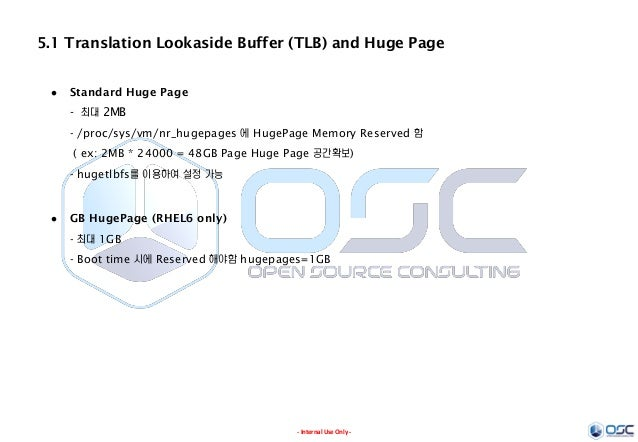 - Internal Use Only - 5.1 Translation Lookaside Buffer (TLB) and Huge Page  Standard Huge Page - 최대 2MB - /proc/sys/vm/nr...