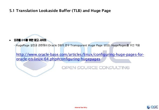 - Internal Use Only - 5.1 Translation Lookaside Buffer (TLB) and Huge Page http://www.oracle-base.com/articles/linux/confi...