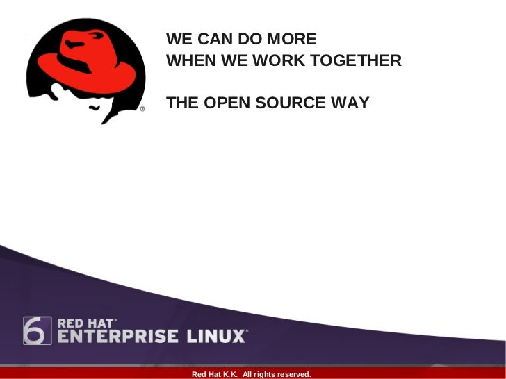 WE CAN DO MOREWHEN WE WORK TOGETHERTHE OPEN SOURCE WAY  Red Hat K.K. All rights reserved.
