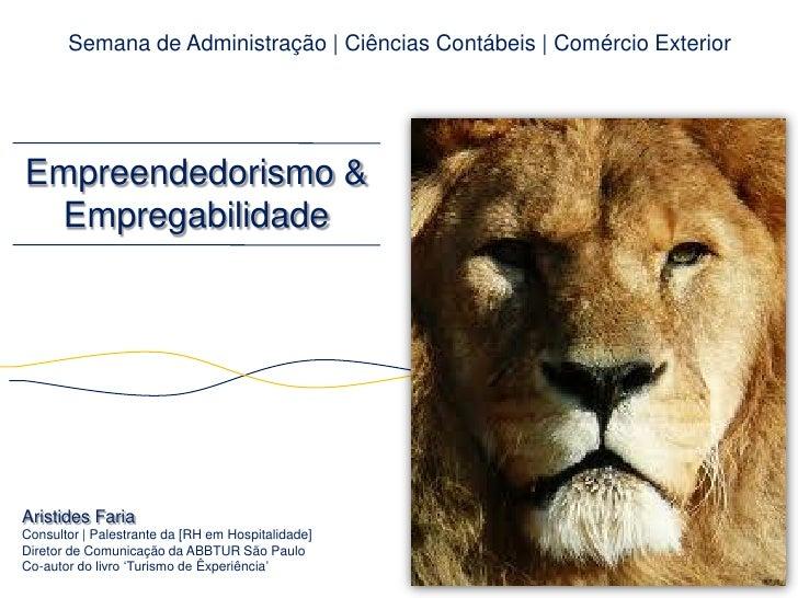 Semana de Administração | Ciências Contábeis | Comércio ExteriorEmpreendedorismo & EmpregabilidadeAristides FariaConsultor...