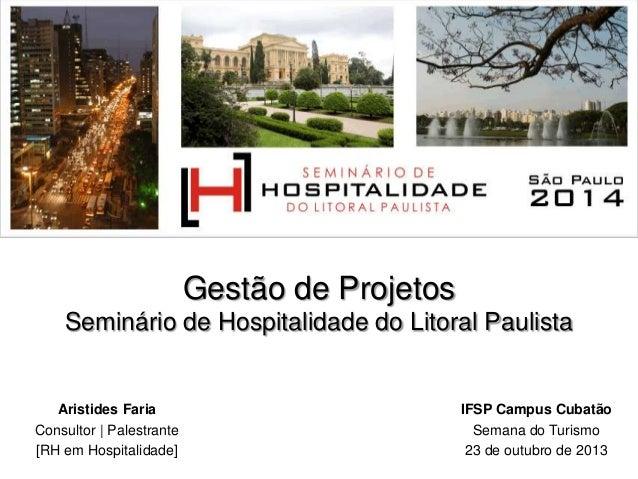 Gestão de Projetos Seminário de Hospitalidade do Litoral Paulista  Aristides Faria Consultor | Palestrante [RH em Hospital...