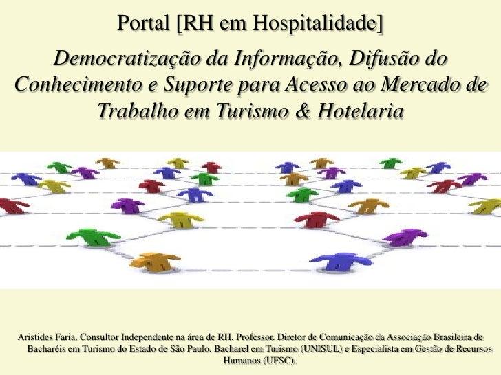 Portal [RH em Hospitalidade]    Democratização da Informação, Difusão do Conhecimento e Suporte para Acesso ao Mercado de ...