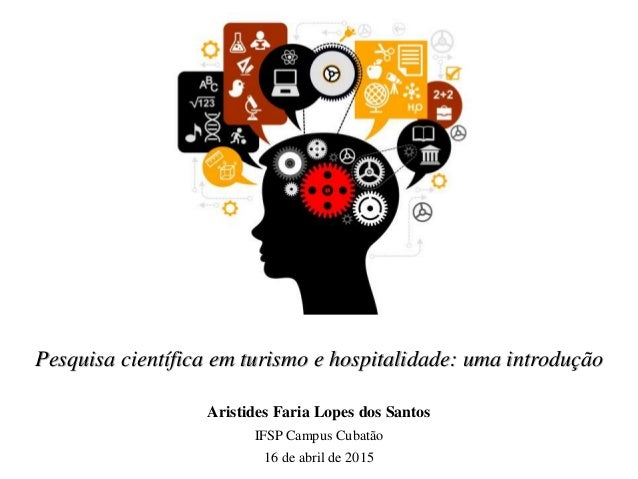 Pesquisa científica em turismo e hospitalidade: uma introdução Aristides Faria Lopes dos Santos IFSP Campus Cubatão 16 de ...