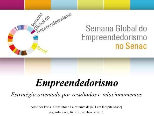 Estratégia orientada por resultados e relacionamentos Aristides Faria | Consultor e Palestrante da [RH em Hospitalidade] S...