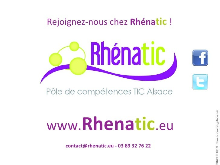 Rejoignez-nous chez  Rhéna tic   ! www. Rhena tic .eu contact@rhenatic.eu - 03 89 32 76 22 CONCEPTION : theconnectingplace...