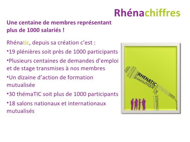 Rhéna chiffres <ul><li>Une centaine de membres représentant plus de 1000 salariés ! </li></ul><ul><li>Rhéna tic , depuis s...