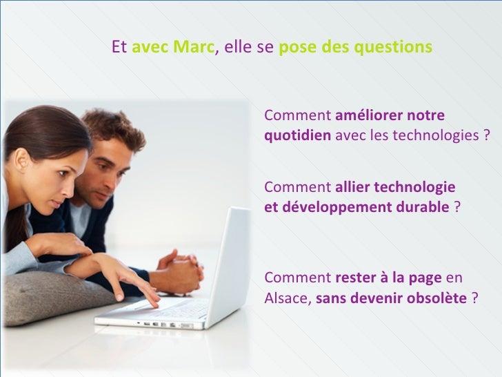 Et   avec Marc , elle se  pose des questions Comment  rester à la page  en Alsace,  sans devenir obsolète  ? Comment  amél...