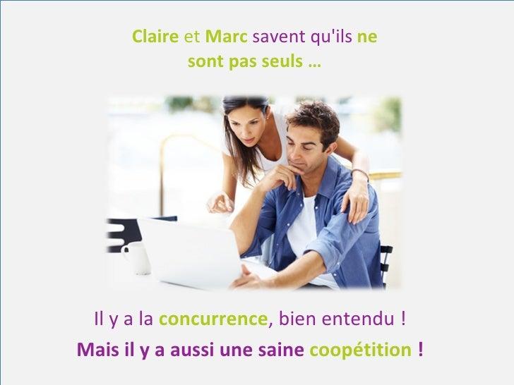 Claire  et  Marc   savent qu'ils  ne sont pas seuls … Il y a la  concurrence , bien entendu ! Mais il y a aussi une saine ...