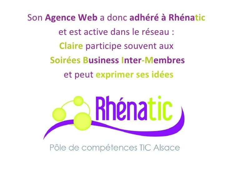 Son  Agence Web  a donc  adhéré à Rhéna tic   et est active dans le réseau :  Claire   participe souvent aux   Soirées B u...