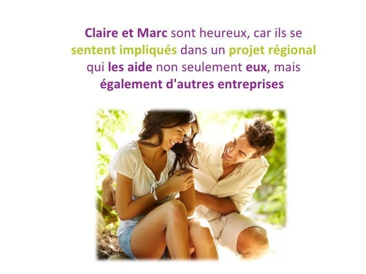 Claire et Marc  sont heureux, car ils se  sentent impliqués  dans un  projet régional  qui  les aide  non seulement  eux ,...