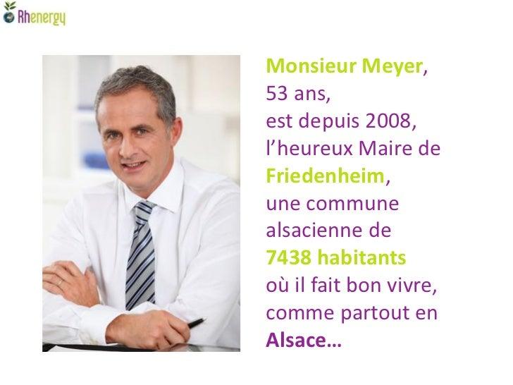 Monsieur Meyer,53 ans,est depuis 2008,l'heureux Maire deFriedenheim,une communealsacienne de7438 habitantsoù il fait bon v...