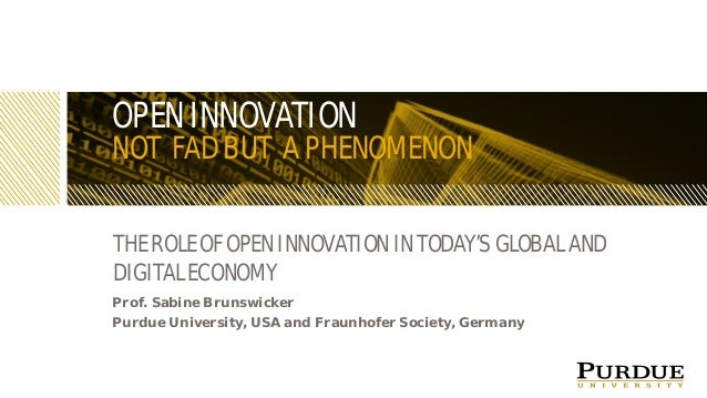 OPEN INNOVATION NOT FAD BUT A PHENOMENON THE ROLE OF OPEN INNOVATION IN TODAY'S GLOBAL AND DIGITAL ECONOMY Prof. Sabine Br...