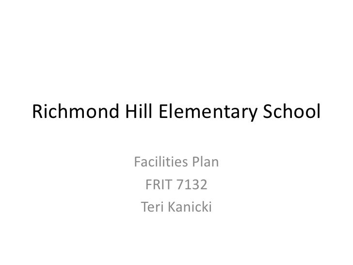 Richmond Hill Elementary School<br />Facilities Plan<br />FRIT 7132<br />Teri Kanicki<br />