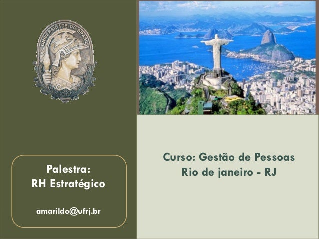 Curso: Gestão de Pessoas  Rio de janeiro -RJ  Palestra:  RH Estratégico  amarildo@ufrj.br