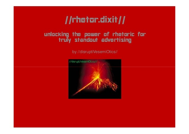 //rhetor.dixit//unlocking the power of rhetoric fortruly standout advertisingby //disruptiVesemiOtics//