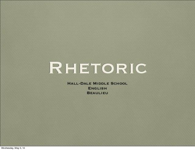 Rhetoric Hall-Dale Middle School English Beaulieu Wednesday, May 5, 14