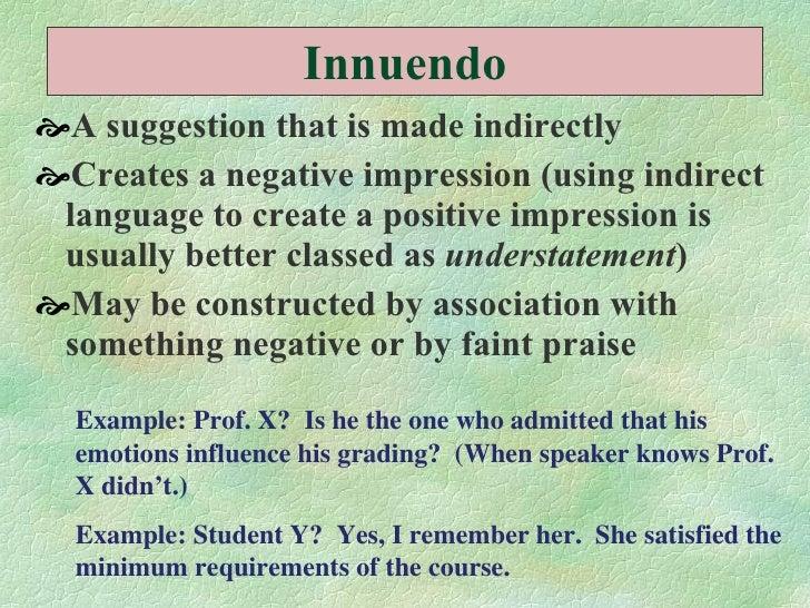 Innuendo <ul><li>A suggestion that is made indirectly  </li></ul><ul><li>Creates a negative impression (using indirect lan...