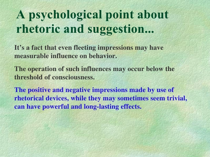 A psychological point about rhetoric and suggestion... It's a fact that even fleeting impressions may have measurable infl...