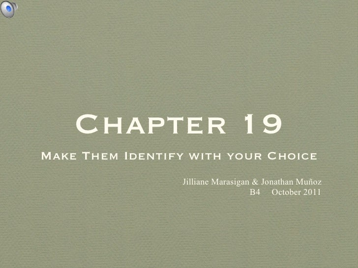 Chapter 19 <ul><li>Make Them Identify with your Choice </li></ul><ul><li>Jilliane Marasigan & Jonathan Muñoz </li></ul><ul...