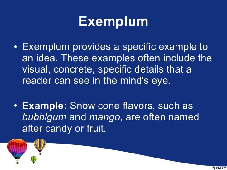 Exemplum <ul><li>Exemplum provides a specific example to an idea. These examples often include the visual, concrete, speci...