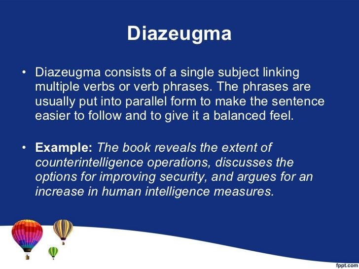 Diazeugma <ul><li>Diazeugma consists of a single subject linking multiple verbs or verb phrases. The phrases are usually p...