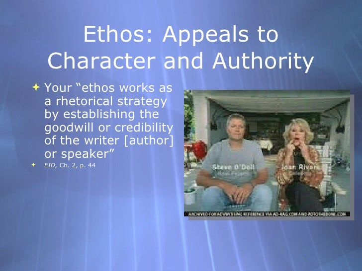 """Ethos: Appeals to Character and Authority <ul><li>Your """"ethos works as a rhetorical strategy by establishing the goodwill ..."""