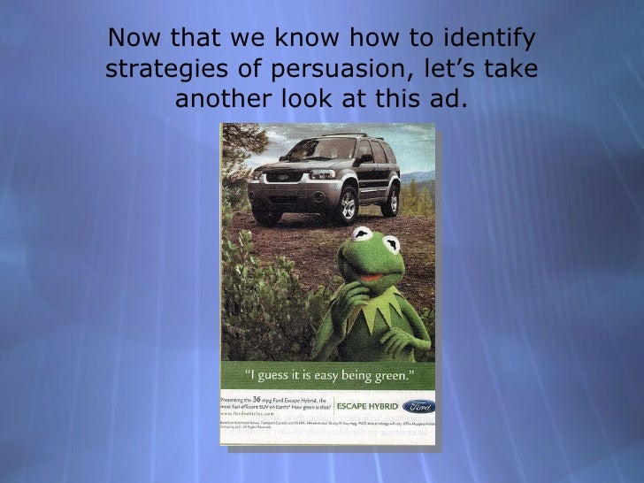 Now that we know how to identify strategies of persuasion, let's take another look at this ad.