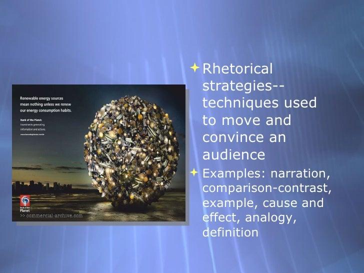<ul><li>Rhetorical strategies--techniques used to move and convince an audience </li></ul><ul><li>Examples: narration, com...