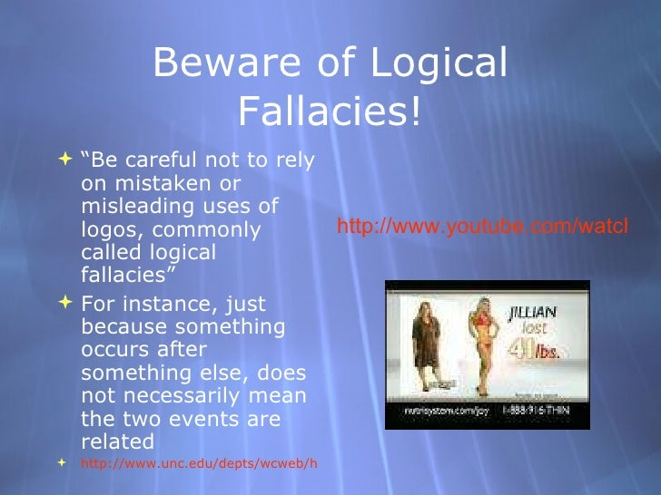 """Beware of Logical Fallacies! <ul><li>"""" Be careful not to rely on mistaken or misleading uses of logos, commonly called log..."""