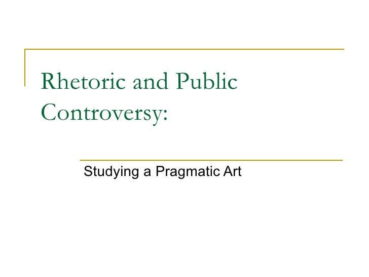 Rhetoric and Public Controversy: Studying a Pragmatic Art