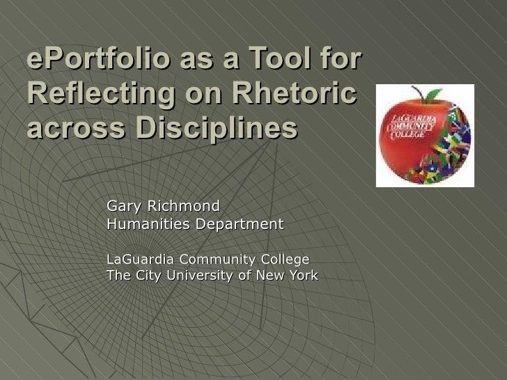 ePortfolio as a Tool for Reflecting on Rhetoric across Disciplines   Gary Richmond Humanities Department LaGuardia Communi...