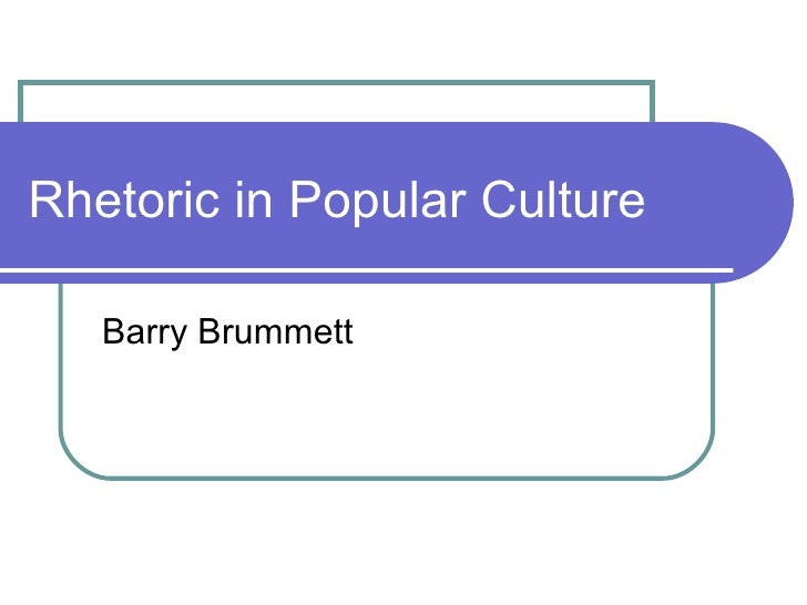 Rhetoric in Popular Culture Barry Brummett