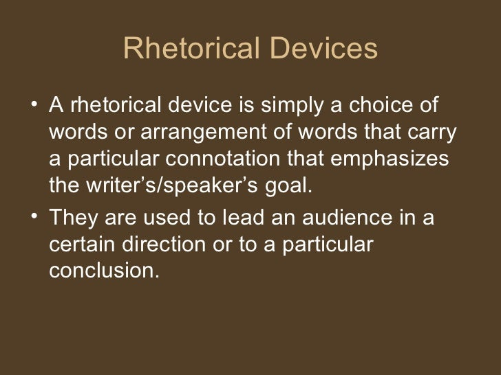Rhetorical Devices <ul><li>A rhetorical device is simply a choice of words or arrangement of words that carry a particular...