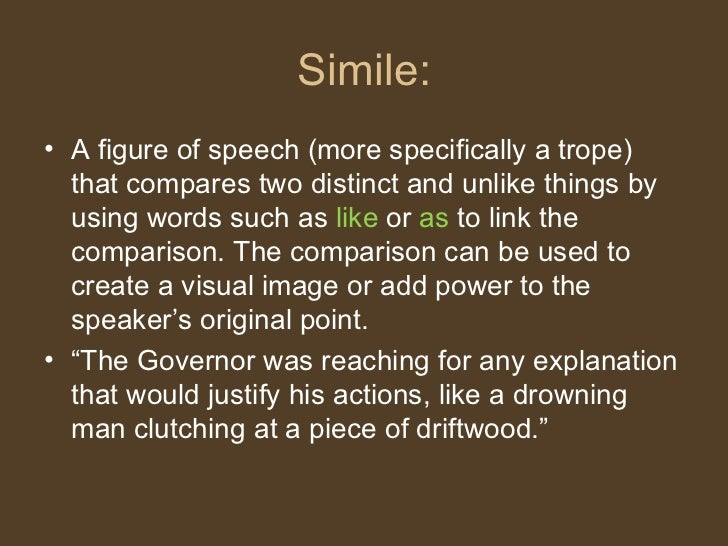Simile: <ul><li>A figure of speech (more specifically a trope) that compares two distinct and unlike things by using words...