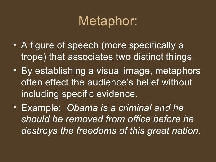 Metaphor: <ul><li>A figure of speech (more specifically a trope) that associates two distinct things.  </li></ul><ul><li>B...