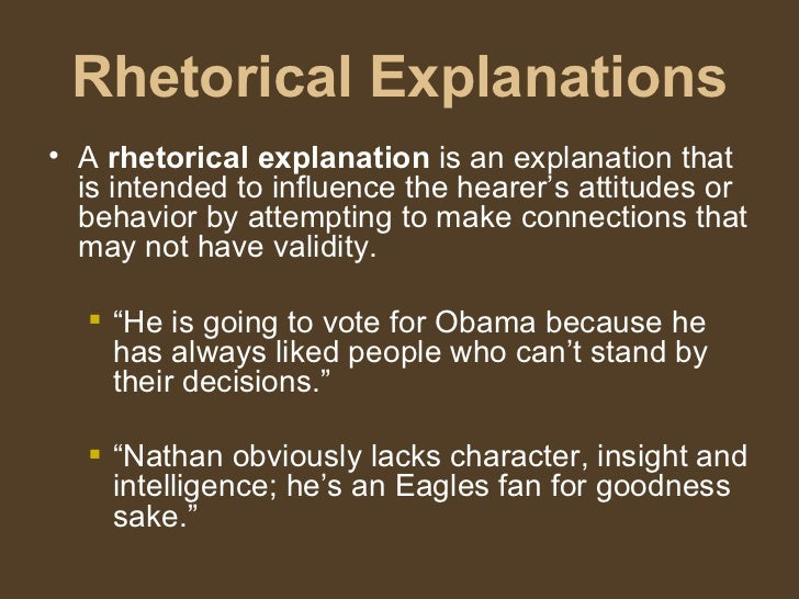 Rhetorical Explanations <ul><li>A  rhetorical explanation  is an explanation that is intended to influence the hearer's at...