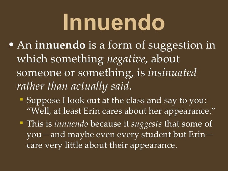 Innuendo <ul><li>An  innuendo  is a form of suggestion in which something  negative , about someone or something, is  insi...