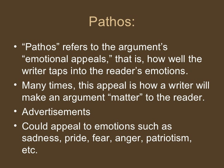 """Pathos: <ul><li>"""" Pathos"""" refers to the argument's """"emotional appeals,"""" that is, how well the writer taps into the reader'..."""