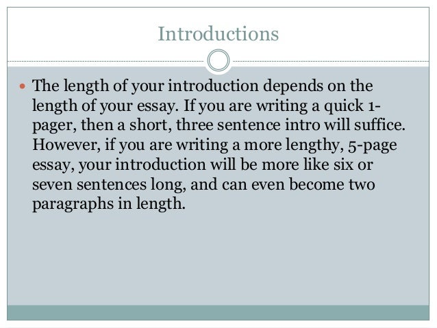 how long is an intro to an essay Best answer: you should write an intro that is not too long, but also not too short for such a paper for this type of paper you should probably have an intro that is between half to three quarters of the page writing such a long paper doesn't necessarely mean that your paragraphs are long or you have to.