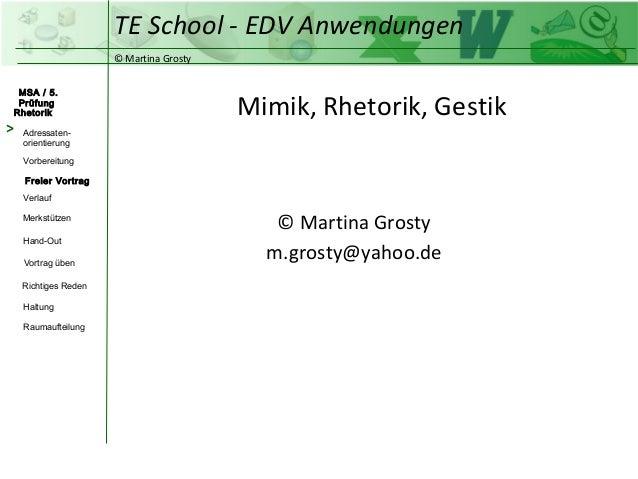 TE School - EDV Anwendungen                      © Martina Grosty MSA / 5. PrüfungRhetorik                                ...