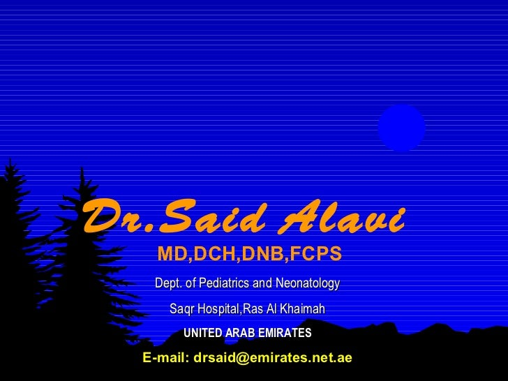 Dr.Said Alavi    MD,DCH,DNB,FCPS   Dept. of Pediatrics and Neonatology     Saqr Hospital,Ras Al Khaimah        UNITED ARAB...