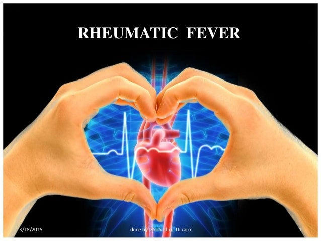 RHEUMATIC FEVER 3/18/2015 done by JESUS thru Dr.caro 1