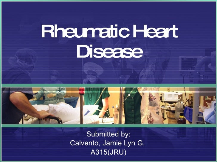 Rheumatic Heart Disease Submitted by: Calvento, Jamie Lyn G.  A315(JRU)