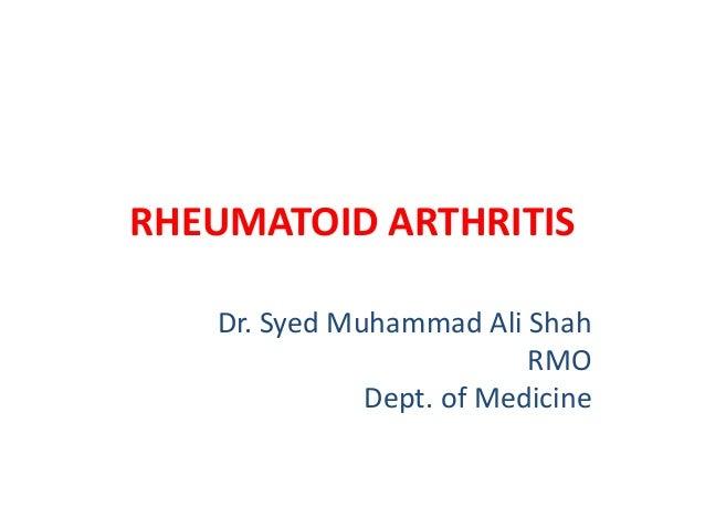 RHEUMATOID ARTHRITIS Dr. Syed Muhammad Ali Shah RMO Dept. of Medicine